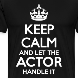 Let The Actor Handle It - Men's Premium T-Shirt