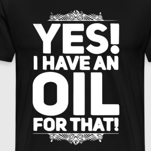 I Have An Oil For That - Men's Premium T-Shirt