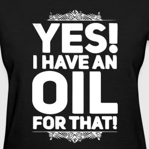 I Have An Oil For That - Women's T-Shirt