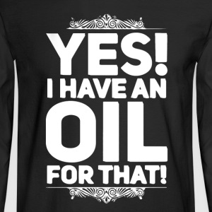 I Have An Oil For That - Men's Long Sleeve T-Shirt