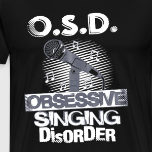 Obsessive Singing Disorder - Men's Premium T-Shirt