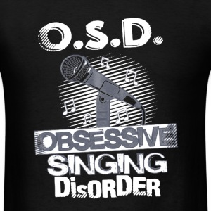 Obsessive Singing Disorder - Men's T-Shirt