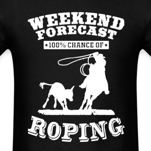 Weekend Forecast Roping - Men's T-Shirt