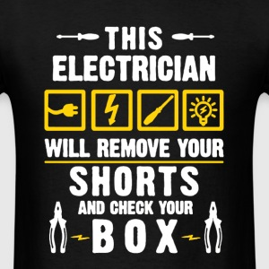 Electrician Will Remove Your Shorts - Men's T-Shirt