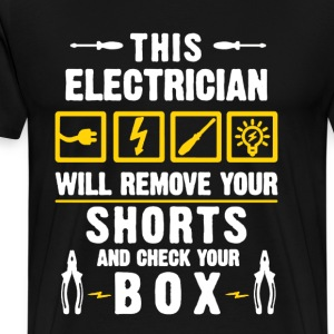 Electrician Will Remove Your Shorts - Men's Premium T-Shirt