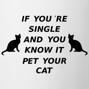 If You're Single ANd You Know It Pet Your Cat Mugs & Drinkware - Coffee/Tea Mug