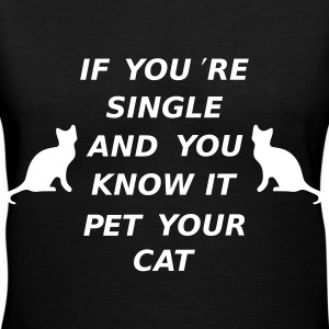 If You're Single ANd You Know It Pet Your Cat T-Shirts - Women's V-Neck T-Shirt