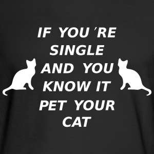 If You're Single ANd You Know It Pet Your Cat Long Sleeve Shirts - Men's Long Sleeve T-Shirt
