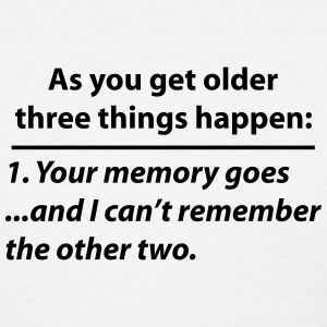 Old Age Memory Quote (funny) T-Shirts - Women's T-Shirt