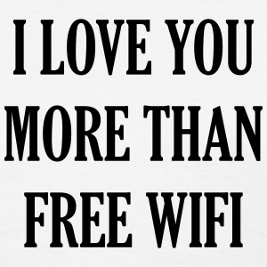 I Love You More Than Free Wifi T-Shirts - Women's T-Shirt