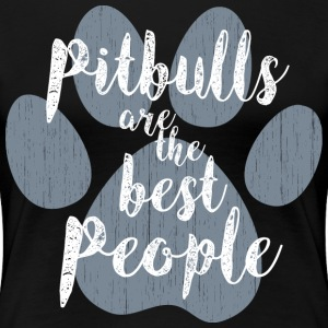Pitbulls, the Best People T-Shirts - Women's Premium T-Shirt