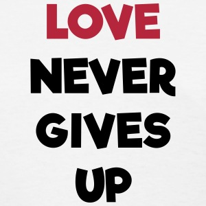 Love Never Gives Up T-Shirts - Women's T-Shirt