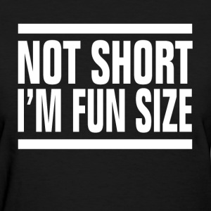 Not Short I'm Fun Size FUNNY T-Shirts - Women's T-Shirt