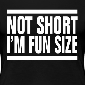 Not Short I'm Fun Size FUNNY T-Shirts - Women's Premium T-Shirt