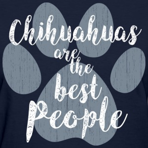 Chihuahuas are the Best People - Women's T-Shirt