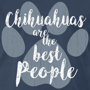 Chihuahuas are the Best People - Men's Premium T-Shirt