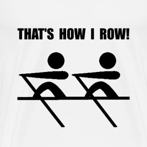 How I Row - Men's Premium T-Shirt