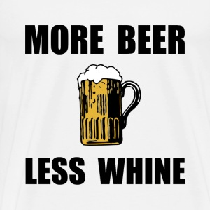 More Beer Less Whine - Men's Premium T-Shirt