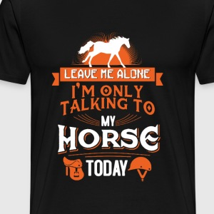I'm Only Talking To My Horse - Men's Premium T-Shirt
