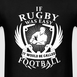 If Rugby Was Easy - Men's T-Shirt