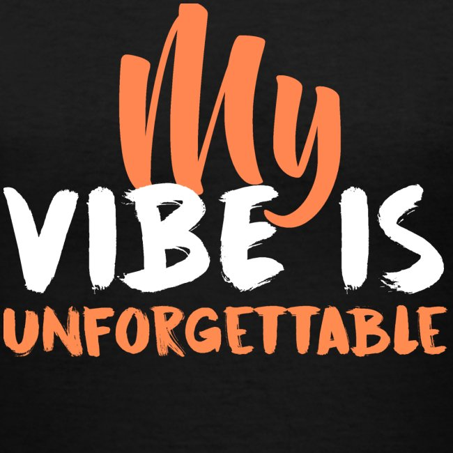 My Vibe Is Unforgettable