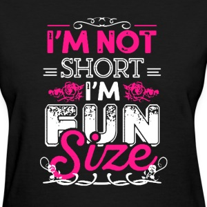 Im Not Short Im Fun Size - Women's T-Shirt