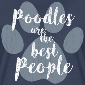 Poodles, the Best People T-Shirts - Women's Premium T-Shirt