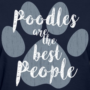 Poodles, the Best People T-Shirts - Women's T-Shirt