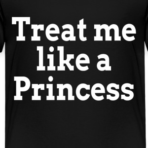 Treat Me Like A Princess Baby & Toddler Shirts - Toddler Premium T-Shirt