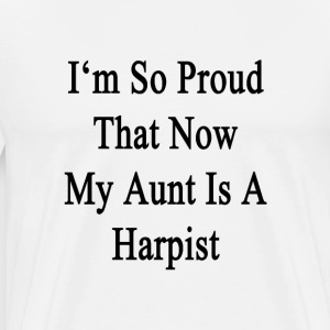 im_so_proud_that_now_my_aunt_is_a_harpis T-Shirts - Men's Premium T-Shirt