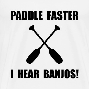 Paddle Faster Hear Banjos - Men's Premium T-Shirt