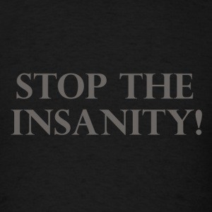 STOP THE INSANITY! - Men's T-Shirt