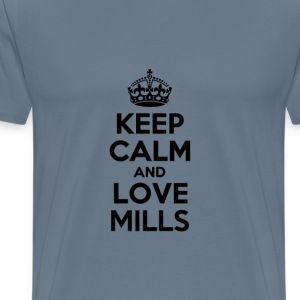 Keep calm and love mills T-Shirts - Men's Premium T-Shirt