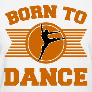 BORN TO DANCE  - Women's T-Shirt