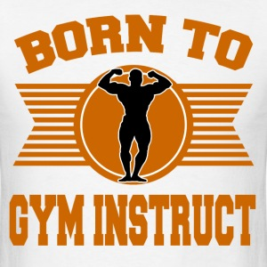 BORN TO GYM INSTRUCT - Men's T-Shirt