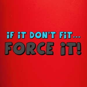 if it don't fit...FORCE IT! - Full Color Mug