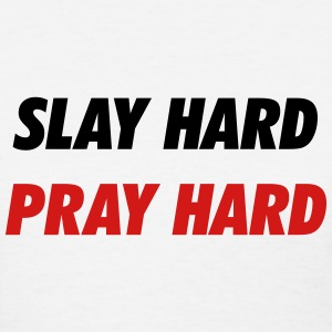 Slay hard, pray hard T-Shirts - Women's T-Shirt