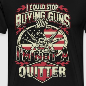 Stop Buying Guns But I'm Not A Quitter - Men's Premium T-Shirt