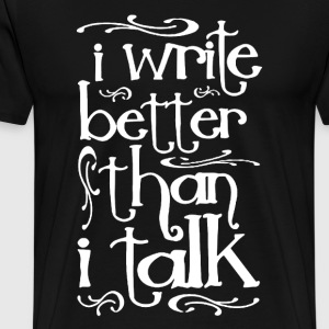 I Write Better Than I Talk - Men's Premium T-Shirt