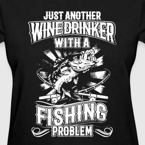 Wine Drinker With Fishing Problems - Women's T-Shirt