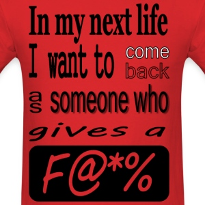 In My Next Life - Men's T-Shirt