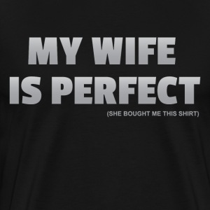 My Wife Is Perfect - She Bought Me This Shirt - Men's Premium T-Shirt