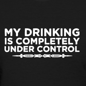 Drinking Shirt - Women's T-Shirt