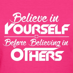 Believe in Yourself, Before Believing in others - Women's T-Shirt