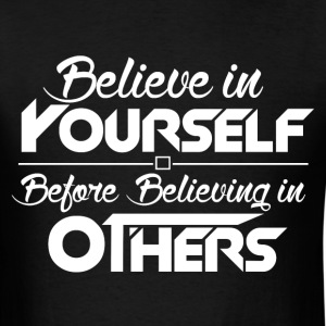 Believe in Yourself, Before Believing in others - Men's T-Shirt