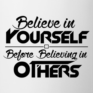 Believe in Yourself, Before Believing in others - Coffee/Tea Mug