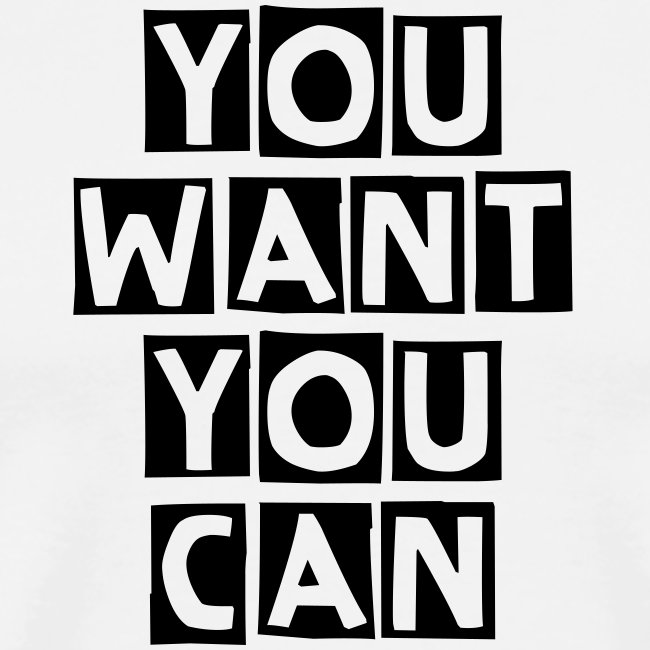 "Men's Premium T-Shirt ""You Want You Can"" - White"