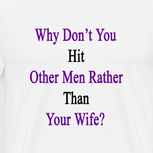 why_dont_you_hit_other_men_rather_than_y T-Shirts - Men's Premium T-Shirt