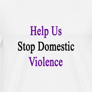 help_us_stop_domestic_violence T-Shirts - Men's Premium T-Shirt