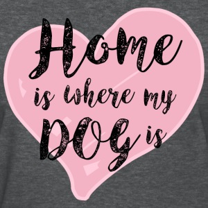 Home is Where My Dog Is T-Shirts - Women's T-Shirt
